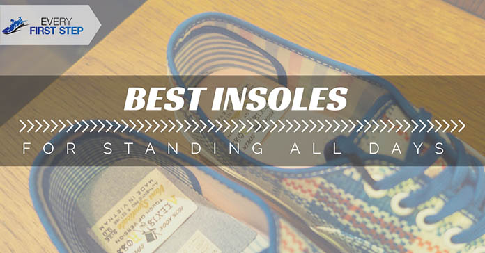 How To Find Best Insoles For Standing All Day For 2019